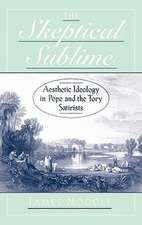 The Skeptical Sublime: Aesthetics Ideology in Pope and the Tory Satirists