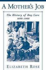 A Mother's Job: The History of Day Care, 1890-1960