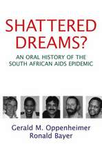 Shattered Dreams?: An Oral History of the South African AIDS Epidemic