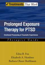 Prolonged Exposure Therapy for PTSD: Emotional Processing of Traumatic Experiences, Therapist Guide