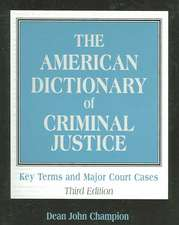 The American Dictionary of Criminal Justice: Key Terms and Major Court Cases