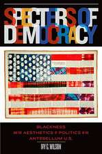 Specters of Democracy: Blackness and the Aesthetics of Nationalism in the Antebellum U.S.