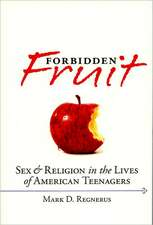 Forbidden Fruit Sex and Religion in the Lives of American Teenagers