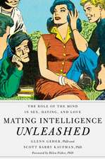 Mating Intelligence Unleashed: The Role of the Mind in Sex, Dating, and Love