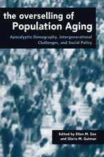 The Overselling of Population Ageing: Apocalyptic Demography, Intergenerational Challenges, and Social Policy