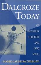 Dalcroze Today: An Education through and into Music
