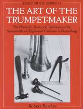 The Art of the Trumpet-Maker: The Materials, Tools, and Techniques of the Seventeenth and Eighteenth Centuries in Nuremberg
