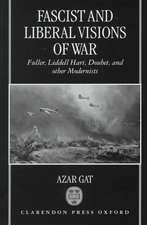 Fascist and Liberal Visions of War: Fuller, Liddell Hart, Douhet, and Other Modernists