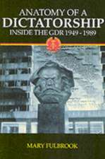 Anatomy of a Dictatorship: Inside the GDR 1949-1989
