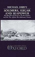 Soldiers, Sugar and Seapower: The British Expeditions to the West Indies and the War Against Revolutionary France