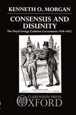 Consensus and Disunity: The Lloyd George Coalition Government 1918-1922