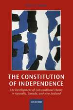 The Constitution of Independence: The Development of Constitutional Theory in Australia, Canada, and New Zealand