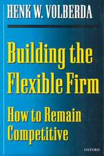 Building the Flexible Firm: How to Remain Competitive