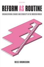 Reform as Routine: Organizational Change and Stability in the Modern World