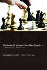 Rehabilitation of Executive Disorders: A guide to theory and practice