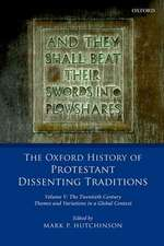 The Oxford History of Protestant Dissenting Traditions, Volume V: The Twentieth Century: Themes and Variations in a Global Context