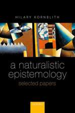 A Naturalistic Epistemology: Selected Papers