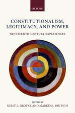 Constitutionalism, Legitimacy, and Power: Nineteenth-Century Experiences