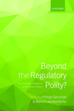 Beyond the Regulatory Polity?: The European Integration of Core State Powers