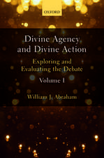 Divine Agency and Divine Action, Volume I: Exploring and Evaluating the Debate