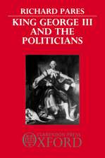King George III and the Politicians: The Ford Lectures Delivered in The University of Oxford 1951-2