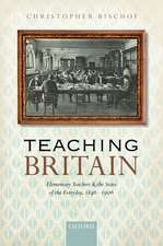 Teaching Britain: Elementary Teachers and the State of the Everyday, 1846-1906