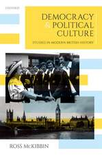 Democracy and Political Culture: Studies in Modern British History