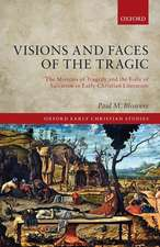 Visions and Faces of the Tragic: The Mimesis of Tragedy and the Folly of  Salvation in Early Christian Literature