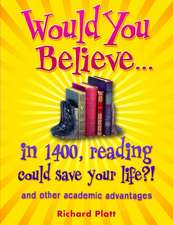 Would You Believe...in 1400, Reading Could Save Your Life?!:  And Other Academic Advantages