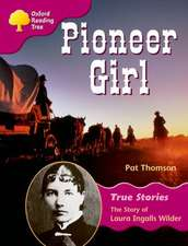 Oxford Reading Tree: Level 10: True Stories: Pioneer Girl: The Story of Laura Ingalls Wilder
