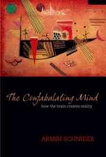 The Confabulating Mind: How the brain creates reality
