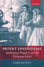 Patent Inventions:  Intellectual Property and the Victorian Novel