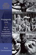 Propaganda 1776: Secrets, Leaks, and Revolutionary Communications in Early America