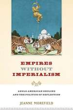Empires Without Imperialism: Anglo-American Decline and the Politics of Deflection