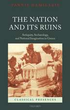 The Nation and its Ruins: Antiquity, Archaeology, and National Imagination in Greece