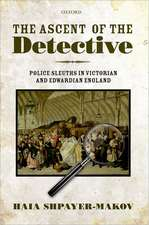 The Ascent of the Detective: Police Sleuths in Victorian and Edwardian England