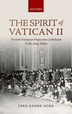 The Spirit of Vatican II: Western European Progressive Catholicism in the Long Sixties