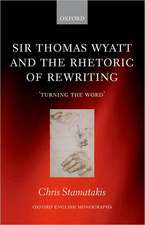 Sir Thomas Wyatt and the Rhetoric of Rewriting: 'Turning the Word'