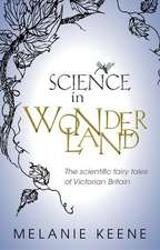 Science in Wonderland: The scientific fairy tales of Victorian Britain