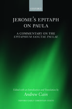 Jerome's Epitaph on Paula: A Commentary on the Epitaphium Sanctae Paulae with an Introduction, Text, and Translation