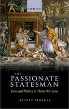 The Passionate Statesman: Erõs and Politics in Plutarch's Lives