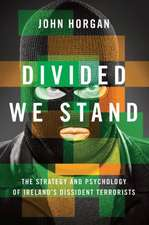 Divided We Stand: The Strategy and Psychology of Ireland's Dissident Terrorists