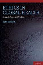 Ethics in Global Health: Research, Policy and Practice