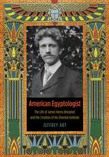 American Egyptologist – The Life of James Henry Breasted and the Creation of His Oriental Institute