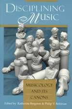 Disciplining Music – Musicology and Its Canons