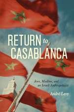Return to Casablanca – Jews, Muslims, and an Israeli Anthropologist