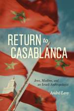 Return to Casablanca: Jews, Muslims, and an Israeli Anthropologist