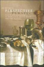 The Rhetoric of Perspective – Realism and Illusionism in Seventeenth–Century Dutch Still–Life Painting