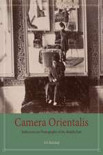 Camera Orientalis – Reflections on Photography of the Middle East