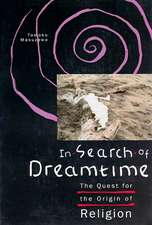 In Search of Dreamtime: The Quest for the Origin of Religion